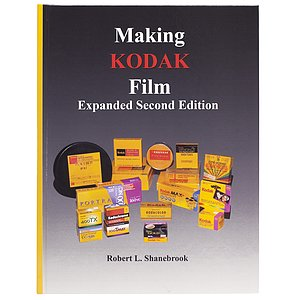 BOOK/MAGAZINE Making Kodak Film Expanded Second Edition by Robert L. Shanebrook